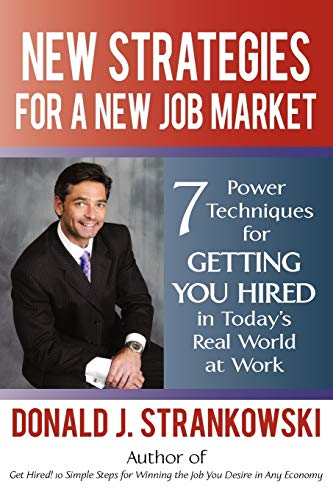 9780595496044: New Strategies for a New Job Market: 7 Power Techniques for Getting You Hired in Today's Real World at Work