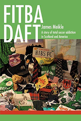 9780595496129: FITBA DAFT: A story of total soccer addiction in Scotland and America