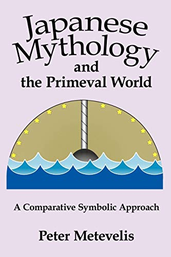 9780595497119: Japanese Mythology and the Primeval World: A Comparative Symbolic Approach