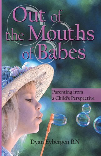 9780595497546: Out of the Mouths of Babes: Parenting from a Child's Perspective