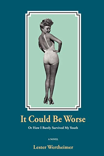 It Could Be Worse: Or How I Barely Survived My Youth: Wertheimer, Lester
