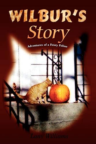 9780595498475: Wilbur's Story: Adventures of a Feisty Feline