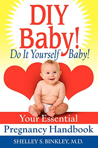 DIY Baby! Do It Yourself Baby!: Your Essential Pregnancy Handbook: Binkley, Shelley