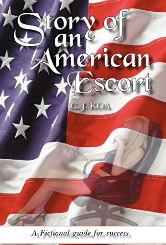 9780595498598: Story of an American Escort: A Fictional guide for success