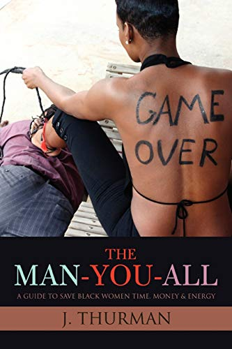 9780595498659: The Man-You-All: A Guide To Save Black Women Time, Money & Energy