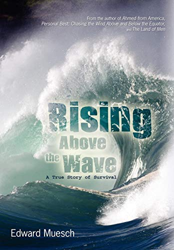 9780595498888: Rising Above the Wave: A True Story of Survival