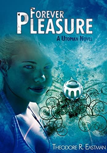 9780595499090: Forever Pleasure: A Utopian Novel