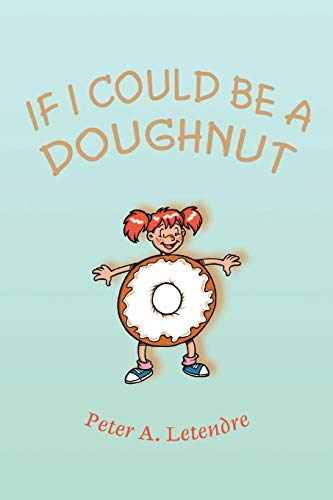 9780595500222: If I Could Be a Doughnut