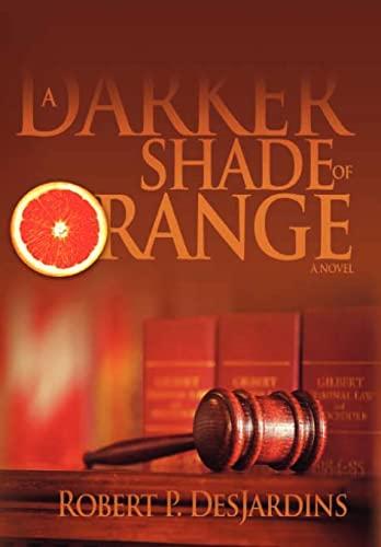 A Darker Shade of Orange: A Novel: Desjardins, Robert P