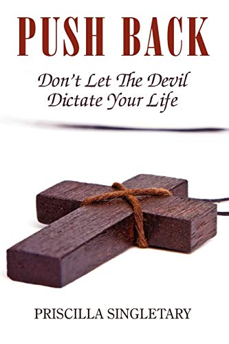 9780595500918: Push Back: Don't Let The Devil Dictate Your Life