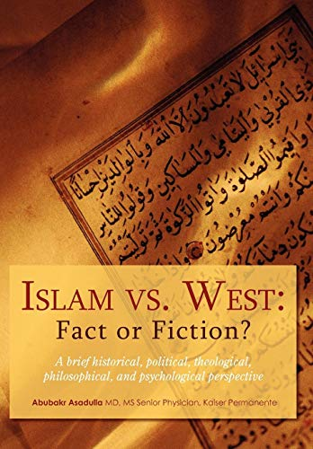 9780595501571: Islam vs. West: Fact or Fiction?: A brief historical, political, theological, philosophical, and psychological perspective