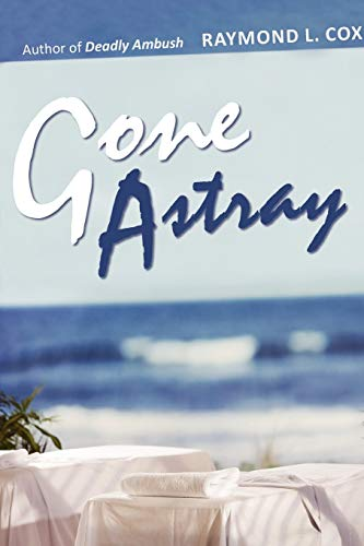 Gone Astray (Paperback): Raymond L Cox