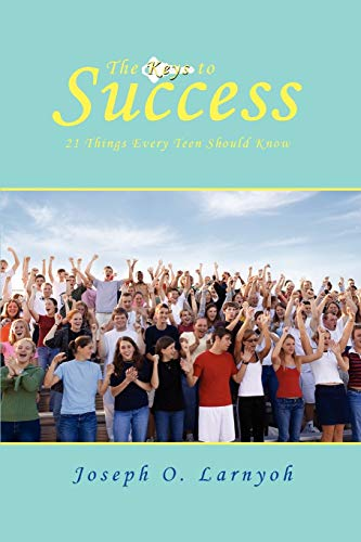 9780595501618: The Keys to Success: 21 Things Every Teen Should Know
