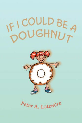 9780595503094: If I Could Be a Doughnut