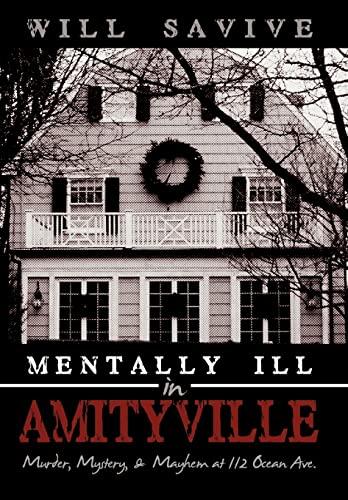 9780595503124: Mentally Ill In Amityville: Murder, Mystery, & Mayhem At 112 Ocean Ave.