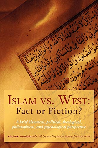 9780595503308: Islam vs. West: Fact or Fiction?: A brief historical, political, theological, philosophical, and psychological perspective