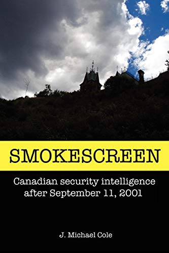 9780595503445: SMOKESCREEN: Canadian security intelligence after September 11, 2001