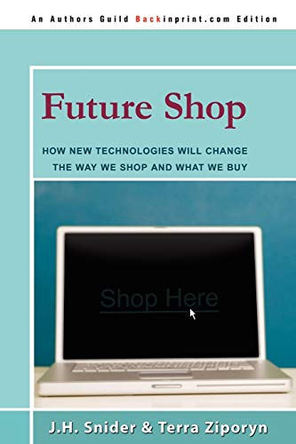 9780595503636: FUTURE SHOP: How New Technologies Will Change The Way We Shop and What We Buy