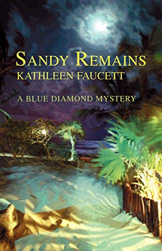 Sandy Remains: A Blue Diamond Mystery: Faucett, Kathleen
