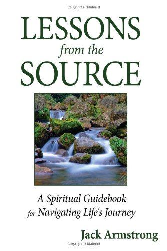 Lessons from the Source: A Spiritual Guidebook for Navigating Life's Journey (0595504736) by Armstrong, Jack