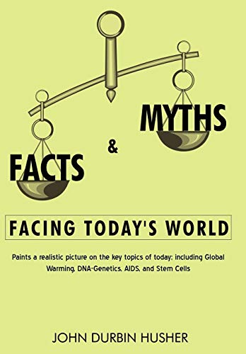 Facts Myths Facing Todays World: Paints a Realistic Picture on the Key Topics of Today Including ...
