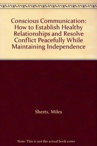 9780595505449: Conscious Communication: How to Establish Healthy Relationships and Resolve Conflict Peacefully While Maintaining Independence