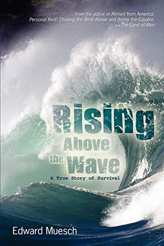 9780595505555: Rising Above the Wave: A True Story of Survival