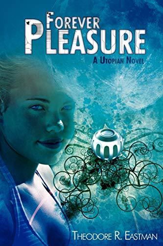 9780595505630: Forever Pleasure: A Utopian Novel