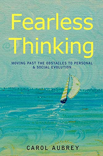 FEARLESS THINKING: Moving Past the Obstacles to Personal & Social Evolution (0595505945) by Aubrey, Carol