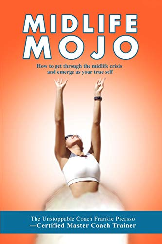 9780595508853: Midlife Mojo: How to get through the midlife crisis and emerge as your true self