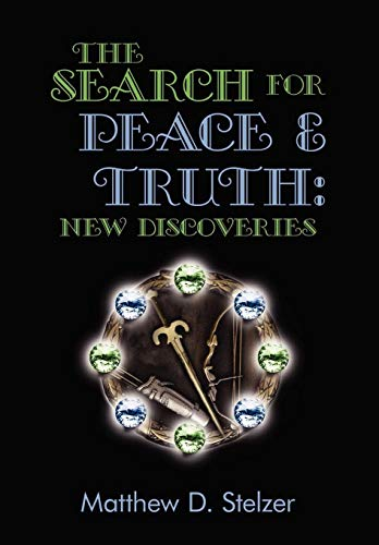 The Search for Peace and Truth: New Discoveries: Matthew Stelzer