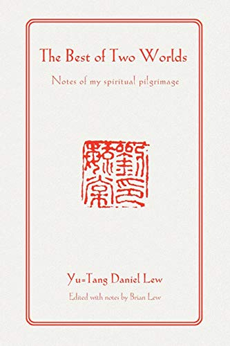 The Best of Two Worlds: Notes of My Spiritual Pilgrimage: Brian Lew