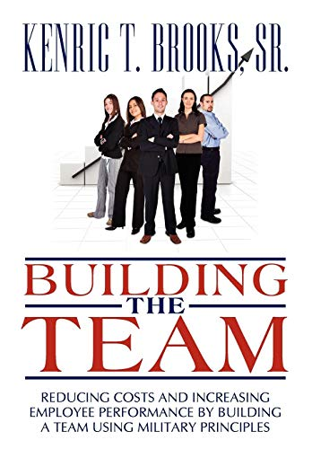 9780595510696: Building The Team: Reducing Costs And Increasing Employee Performance By Building A Team Using Military Principles