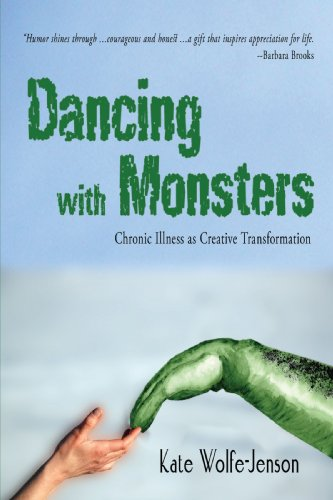 9780595510863: Dancing with Monsters: Chronic Illness as Creative Transformation