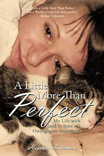 A Little More Than Perfect: My Life with (and in Spite of) Osteogenesis Imperfecta: Heather ...