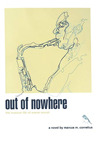 9780595510900: out of nowhere: the musical life of warne marsh