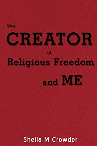 9780595511822: Our Creator of Religious Freedom and Me