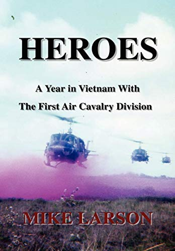 9780595512676: Heroes: A Year in Vietnam With the First Air Cavalry Division