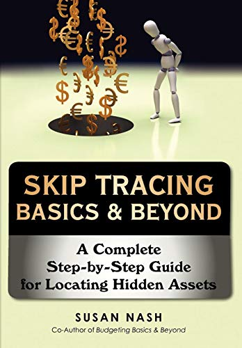 Skip Tracing Basics & Beyond: A Complete Step-by-Step Guide for Locating Hidden Assets: Susan ...