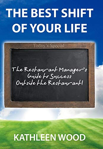 9780595514885: The BEST Shift of Your Life: The Restaurant Manager's Guide to Success outside the Restaurant!