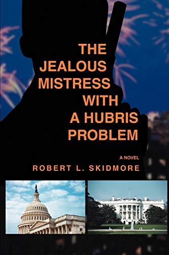 The Jealous Mistress With A Hubris Problem: Skidmore, Robert L