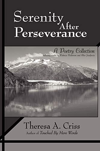 Serenity After Perseverance A Poetry Collection: Theresa A. Criss