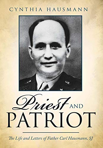 9780595515868: Priest and Patriot: The Life and Letters of Father Carl Hausmann, SJ