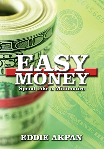 Easy Money: Spend Like a Millionaire: Eddie Akpan