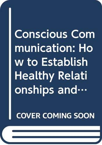 9780595516261: Conscious Communication: How to Establish Healthy Relationships and Resolve Conflict Peacefully While Maintaining Independence