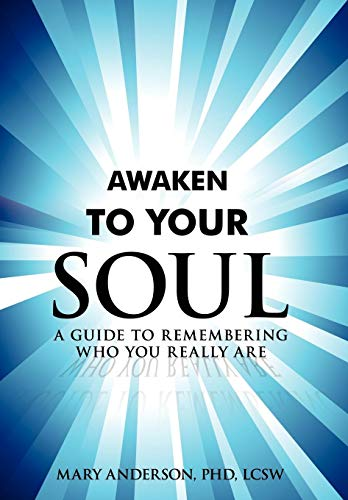 9780595516278: Awaken To Your Soul: A Guide to Remembering Who You Really Are
