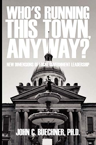 9780595516469: Who's Running This Town, Anyway?: New Dimensions of Local Government Leadership
