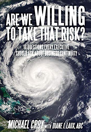 Are We Willing to Take That Risk? 10 Questions Every Executive Should Ask about Business Continuity