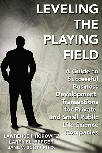 Leveling the Playing Field: A Guide to Successful Business Development Transactions for Private and...