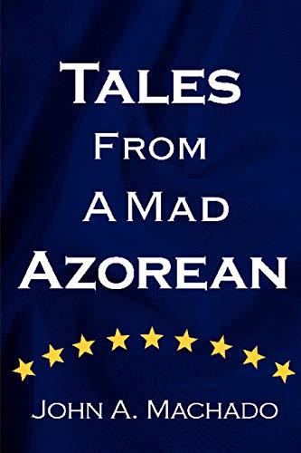 Tales From A Mad Azorean A Fictional Prose: John Machado